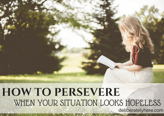 How to Persevere When Your Situation Looks Hopeless