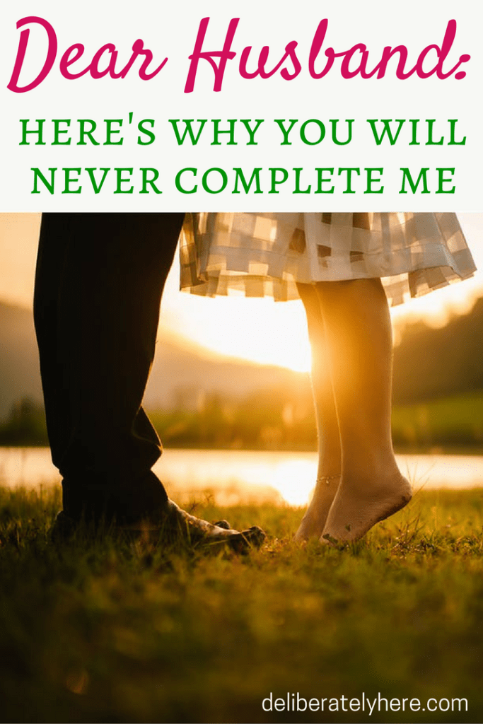 Dear Husband: This is Why You Will Never Complete Me
