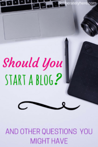 Should You Start a Blog? And Other Questions You Might Have
