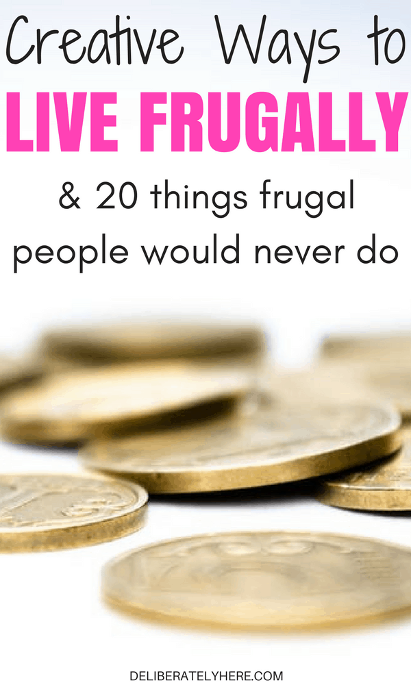 Creative Ways to Live a Frugal Lifestyle and Over 20 Things That Frugal People Would Never Do