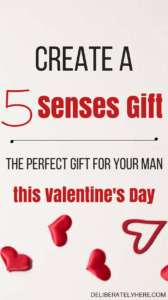 Create the Perfect Valentine's Day Gift for the Man in Your Life by Creating a 5 Senses Gift...The Gift He Will Actually Use!