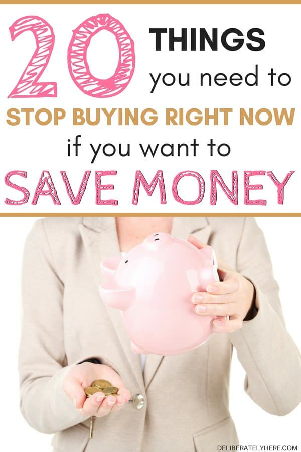 Things you need to stop buying right now to save money. How to save money by cutting things out of your life. Stop wasting your money on these 20 things and start having extra money at the end of the month. How to save money on groceries.