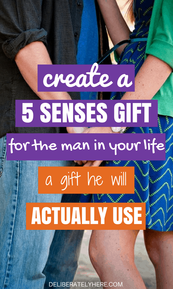 Create the 5 Senses Gift for the Man in Your Life. Give a Gift He Will Actually Use