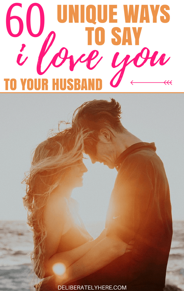 60 Unique, Cute and Creative Ways to Say I Love You to Your Husband