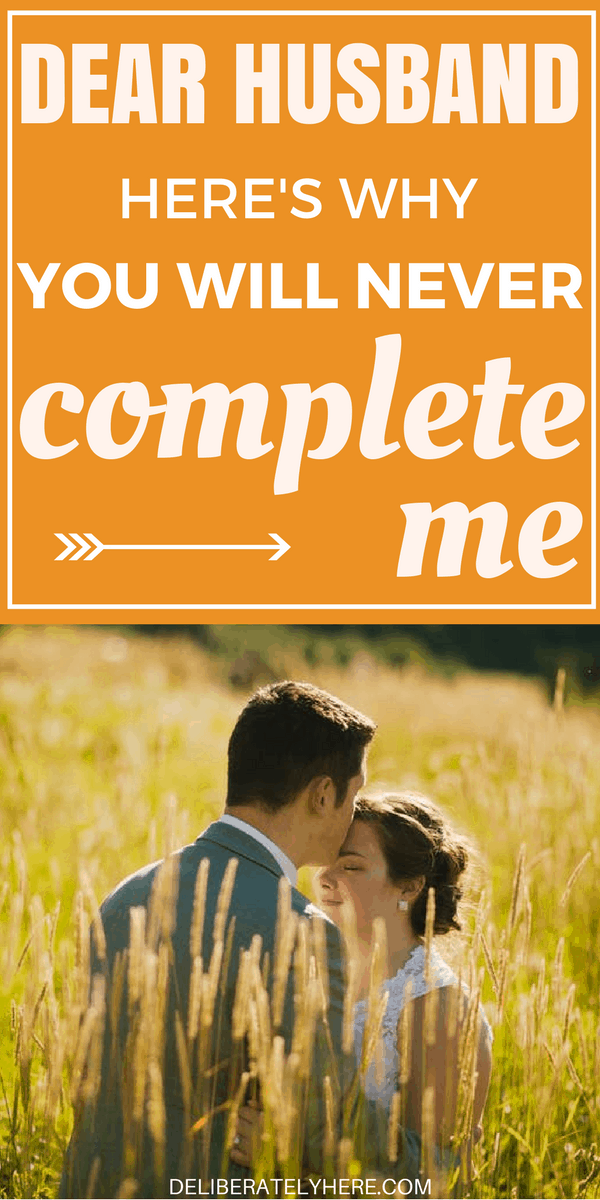 Dear Husband Here's Why You Will Never Complete Me, No Matter How Hard I Try