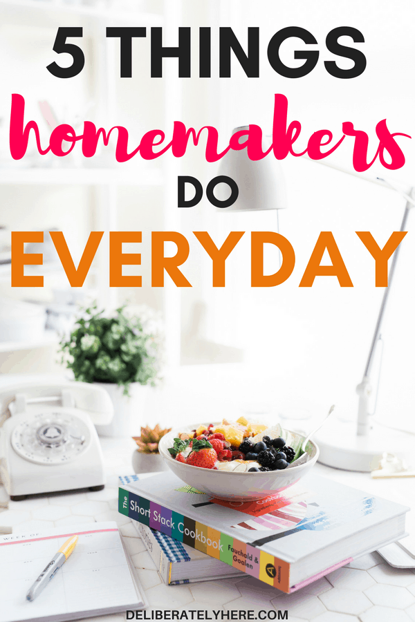 5 things homemakers do everyday | 5 habits of successful homemakers | 5 things purposeful homemakers do everyday