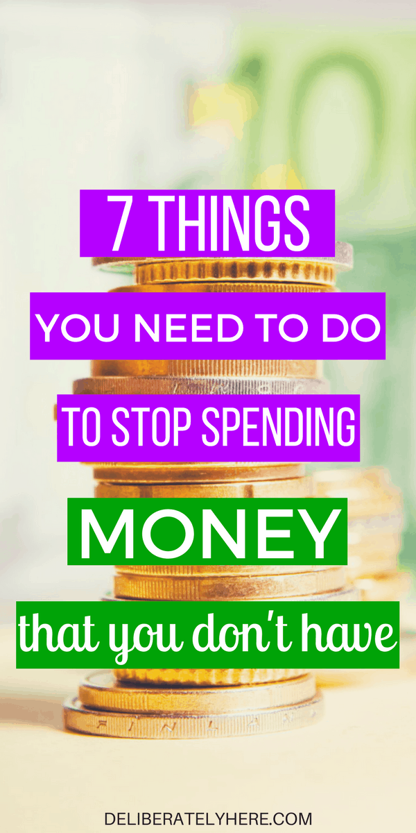 7 Things You Need to Do Right Now to Stop Spending Money That You Don't Have