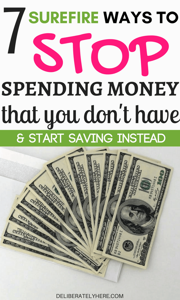 7 Surefire Ways to Stop Spending Money You Don't Have & Start Saving Money Instead