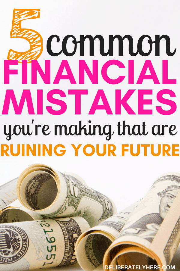 5 most common financial mistakes you're making that are ruining your future. Stop doing these 5 bad habits NOW and start saving money for your future. Get financially ready for whatever comes your way by avoiding these top 5 financial mistakes