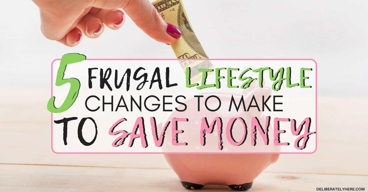 5 Frugal Lifestyle Changes to Make to Save Money