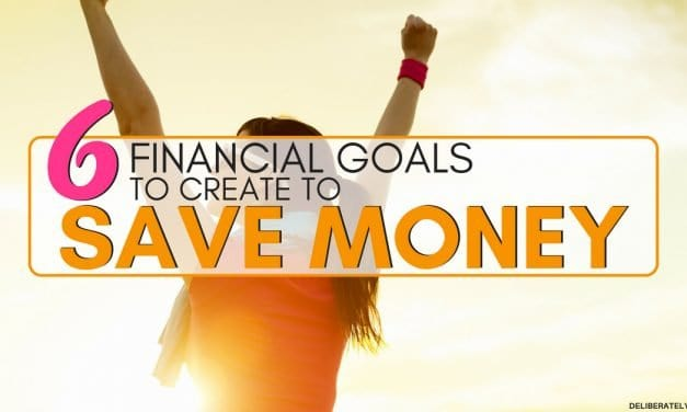6 Financial Goals to Create to Save Money