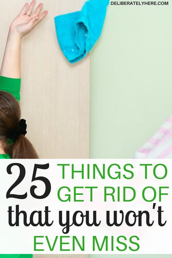 25 things to get rid of today that you won't even miss. Get rid of these 25 things to create an organized and clean house today! You won't even realize they're gone. Easy declutter tips. Declutter your house by getting rid of these things today.