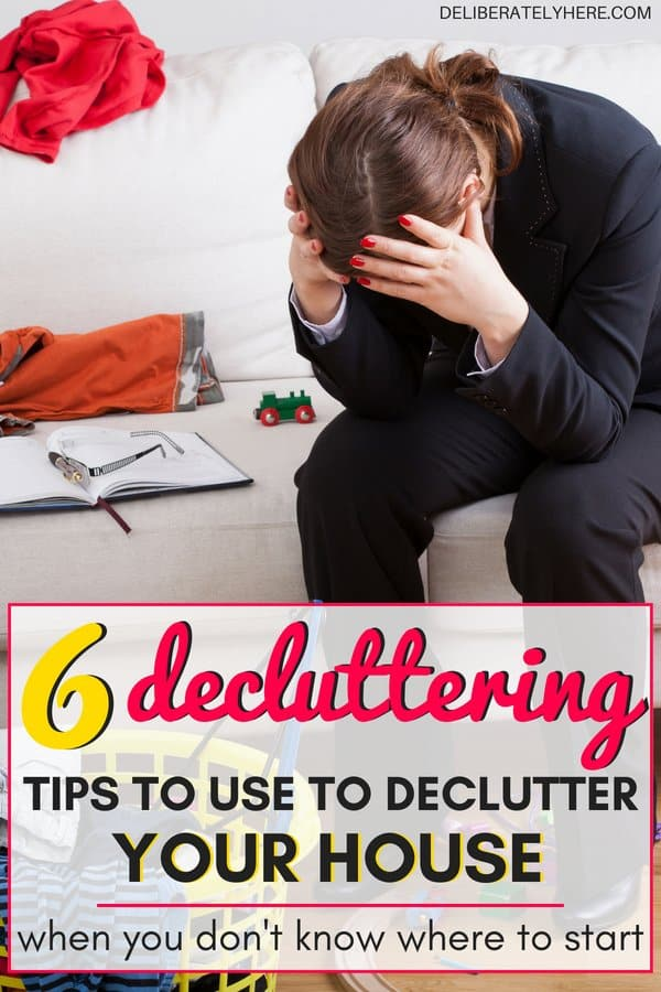 How to declutter your house when you don't know where to start. 6 best decluttering tips to use to declutter your messy house. What to do when your house is a mess, how to declutter when your house is a mess to create a clutter-free, organized home.
