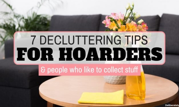 7 Decluttering Tips For Hoarders (and people who like to collect stuff)