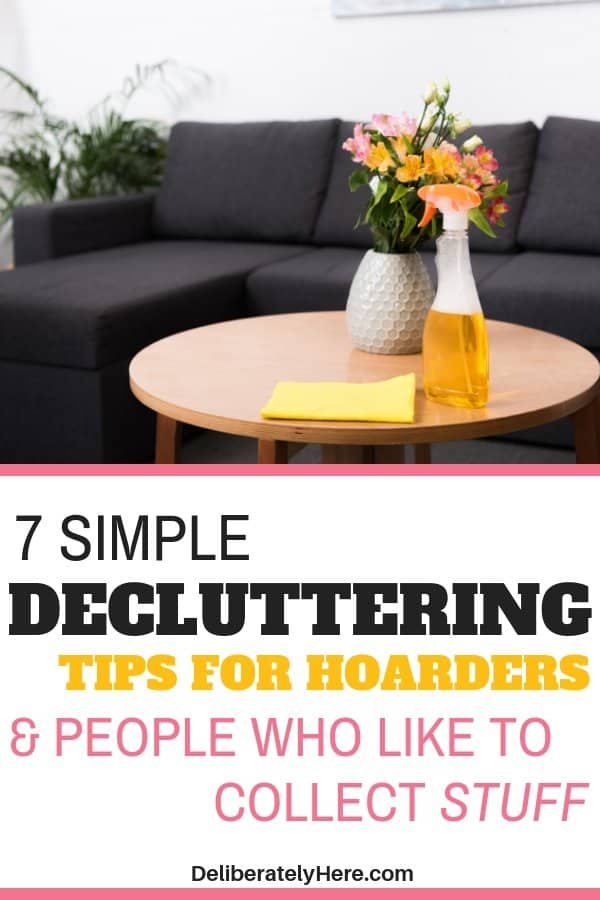 Simple decluttering tips for hoarders and those who like to collect clutter. Kick the clutter from your home with these easy decluttering tips. Use these decluttering ideas to clear your home of clutter. Cleaning tips for hoarders. How to get rid of stuff when you're a hoarder. Easy declutter ideas to help you get rid of clutter and create a clean and organized home. Go from cluttered to organized in one day. Take your home from cluttered to minimalism.