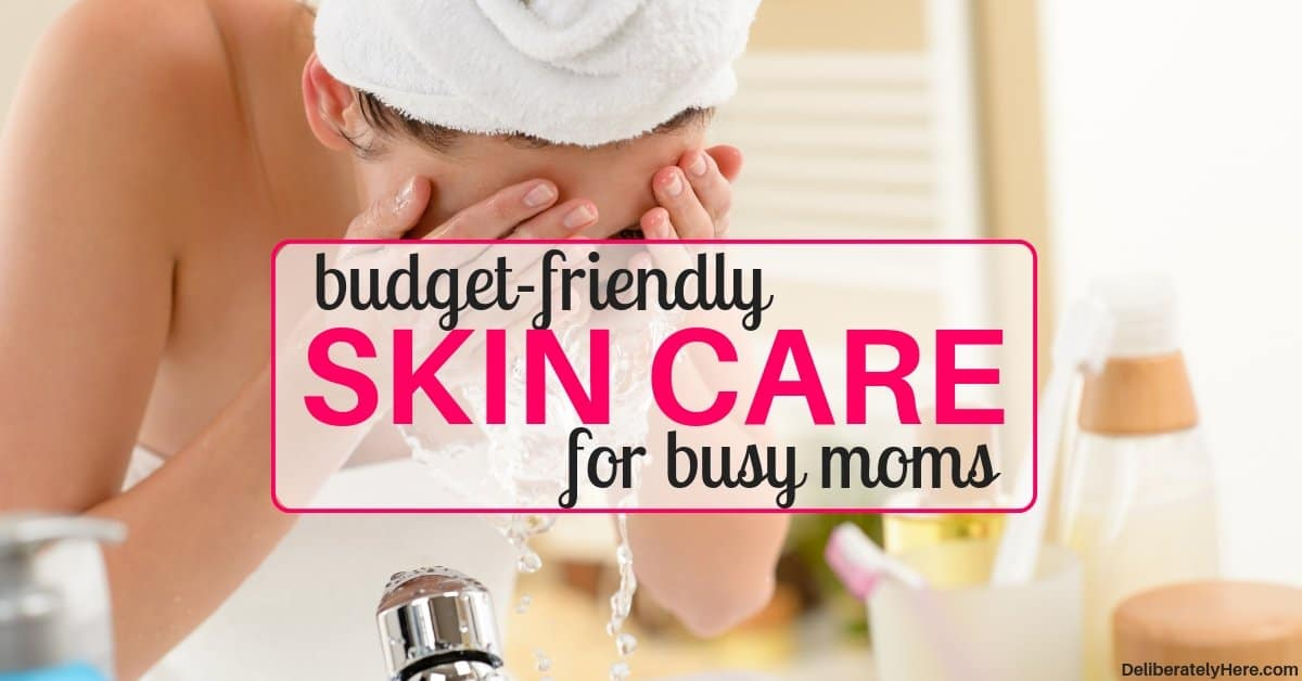 Budget-Friendly Skin Care for Busy Moms