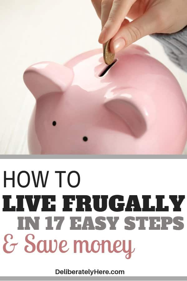 How to live frugally in 17 easy steps. How to live frugally to save money on a budget. Save money with frugal living. Frugal living for beginners, save money on groceries, lower your monthly bills, stay on budget, with frugal living. Frugal living ideas to simplify your life.