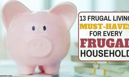 13 Frugal Living Must Haves for Every Frugal Household